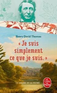 """Henry-David Thoreau - """"Je suis simplement ce que je suis"""" - Lettres à Harrison Blake."""