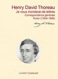 Henry-David Thoreau - Je vous inonderai de lettres - Correspondance générale - Tome 1, 1834-1853.