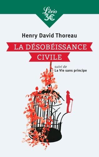 La Désobéissance civile. Suivi de La Vie sans principe