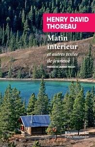 Henry-David Thoreau - Matin intérieur - Et autres textes de jeunesse.