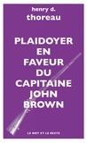 Henry-David Thoreau - Plaidoyer en faveur du capitaine John Brown - Le martyre de John Brown ; Les derniers jours de John Brown.