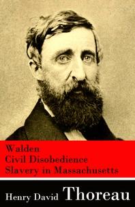Henry David Thoreau - Walden + Civil Disobedience + Slavery in Massachusetts.