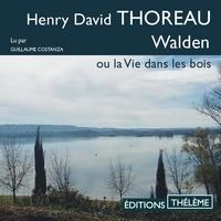 Henry David Thoreau et Guillaume Costanza - Walden ou la vie dans les bois.