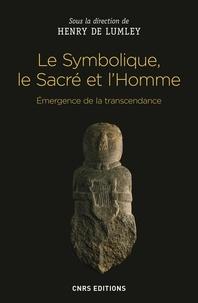 Henry de Lumley et Thérèse Garestier-Hélène - La symbolique, le sacré et l'Homme - Emergence de la transcendance.