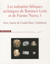 Henry de Lumley et Pascal Barrier - Les industries lithiques archaïques de Barranco Leon et de Fuente Nueva 3 - Orce, bassin de Guadix-Baza, Andalousie.