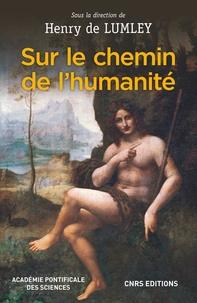 Henry de Lumley - Sur le chemin de l'humanité - (Via Humanitatis) Les grandes étapes de l'évolution morphologique et culturelle de l'Homme - Emergence de l'être humain.