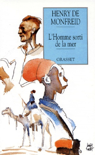 Henry de Monfreid - L'homme sorti de la mer.