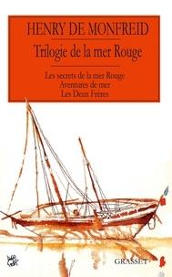 Henry de Monfreid - La trilogie de la mer rouge - Les secrets de la mer rouge ; Aventures de mer ; Les deux frères.
