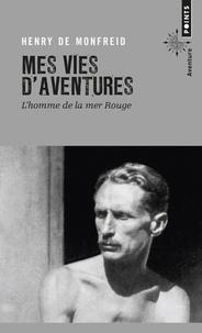 Henry de Monfreid - Mes vies d'aventures - L'homme de la mer Rouge.