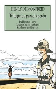 Henry de Monfreid - Trilogie du paradis perdu - Du Harrar au Kenya ; Le Cimetière des éléphants ; Sous le masque Mau-Mau.