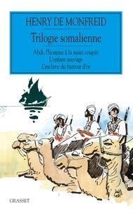 Henry de Monfreid - Trilogie somalienne - Abdi, l'homme à la main coupée ; L'enfant sauvage ; L'esclave du batteur d'or.