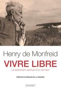 Henry de Monfreid - Vivre libre - Le testament spirituel d'un écrivain.