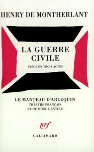 Henry de Montherlant - La guerre civile - Pièce en trois actes.