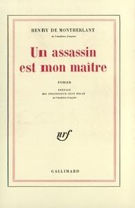 Henry de Montherlant - Un Assassin est mon maître.