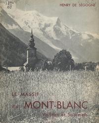 Henry de Ségogne et René Gros - Le massif du Mont-Blanc, vallées et sommets - Avec 82 photographies.