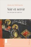 Henry de Villefranche - Voir et servir - Des clés pour lire saint Luc.