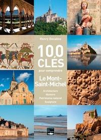 Henry Decaëns - 100 clés pour comprendre le Mont-Saint-Michel - Architecture, histoire, patrimoine naturel, sculpture.