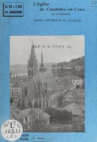 Henry Decaëns et Bernard Pigoreau - L'église de Caudebec-en-Caux - Survol historique de Caudebec.