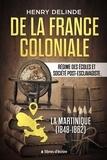 Henry Delinde - De la France coloniale - Régime des écoles et société post-esclavagiste. La Martinique (1848-1862).