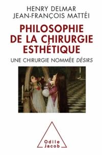 Henry Delmar et Jean-François Mattéi - Philosophie de la chirurgie esthétique - Une chirurgie nommée DÉSIRS.