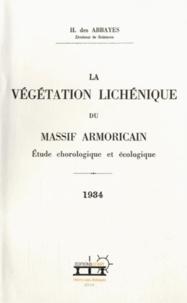 Henry Des Abbayes - La végétation lichénique du Massif armoricain - Etude chorologique et écologique.