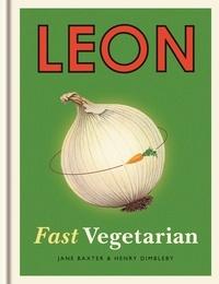 Henry Dimbleby et Jane Baxter - Leon: Fast Vegetarian.