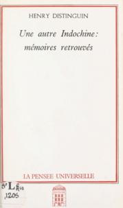 Henry Distinguin - Une autre Indochine : mémoires retrouvés.