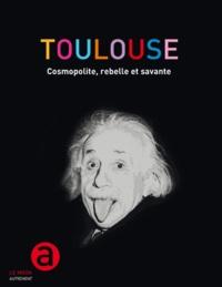 Henry Dougier - Toulouse - Cosmopolite, rebelle et savante.