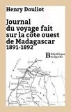 Henry Douliot - Journal du voyage fait sur la côte ouest de Madagascar 1891-1892.