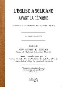 Henry-E Benoit - L'Eglise anglicane avant la Réforme - Abrégé d'histoire ecclésiastique.