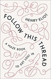 Henry Eliot - Follow This Thread - A Maze Book to Get Lost in.