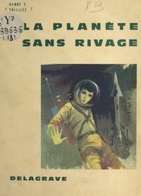 Henry F. Thilliez et Daniel Dupuy - La planète sans rivage.