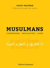 Henry Fautrad - Musulmans - Comprendre, rencontrer, aimer - Essai pastoral pour un témoignage chrétien auprès des musulmans.