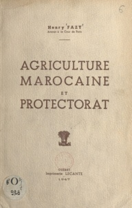 Henry Fazy - Agriculture marocaine et protectorat.