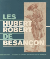 Henry Ferreira-Lopes et Emmanuel Guigon - Les Hubert Robert de Besançon.