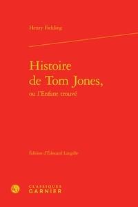 Henry Fielding - Histoire de Tom Jones, ou l'Enfant trouvé.