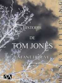 Henry Fielding - Tom Jones - Histoire de Tom Jones, enfant trouvé.