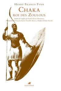 Henry-Francis Fynn - Chaka - Roi des Zoulous.