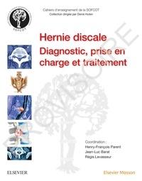 Henry-François Parent et Régis Levasseur - La hernie discale lombaire.