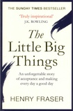 Henry Fraser - The Little Big Things - A young man's belief that every day can be a good day.