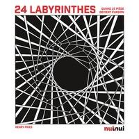 Henry Fried - 24 labyrinthes - Quand le piège devient évasion.