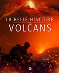 Henry Gaudru et Gilles Chazot - La belle histoire des volcans.