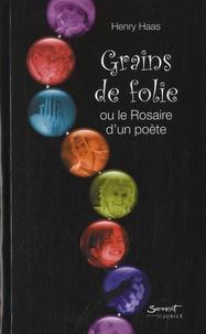 Henry Haas - Grains de folie ou le Rosaire d'un poète.