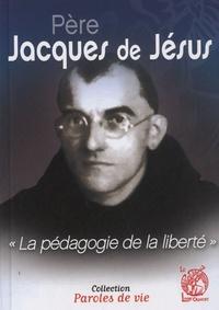 Henry Haas et Grégoire Haas - Père Jacques de Jésus - La pédagogie de la liberté.