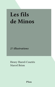 Henry Harrel-Courtès et Marcel Brion - Les fils de Minos - 27 illustrations.