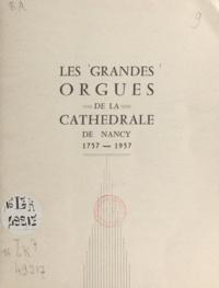 Henry Hennequin - Les grandes orgues de la cathédrale de Nancy - 1757-1957.
