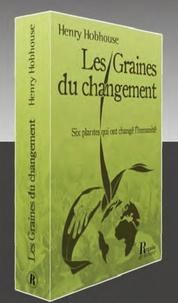 Henry Hobhouse - Les graines du changement - Six plantes qui ont changé l'humanité.