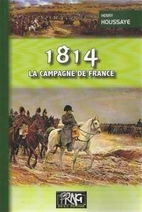 Henry Houssaye - 1814, la campagne de France.