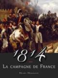 Henry Houssaye - 1814 - La Campagne de France.