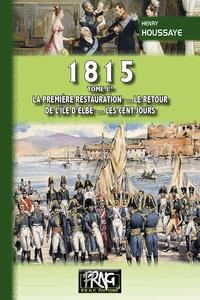 1815 - Tome 1, La première restauration, le retour de lîle dElbe, les Cent-Jours.pdf